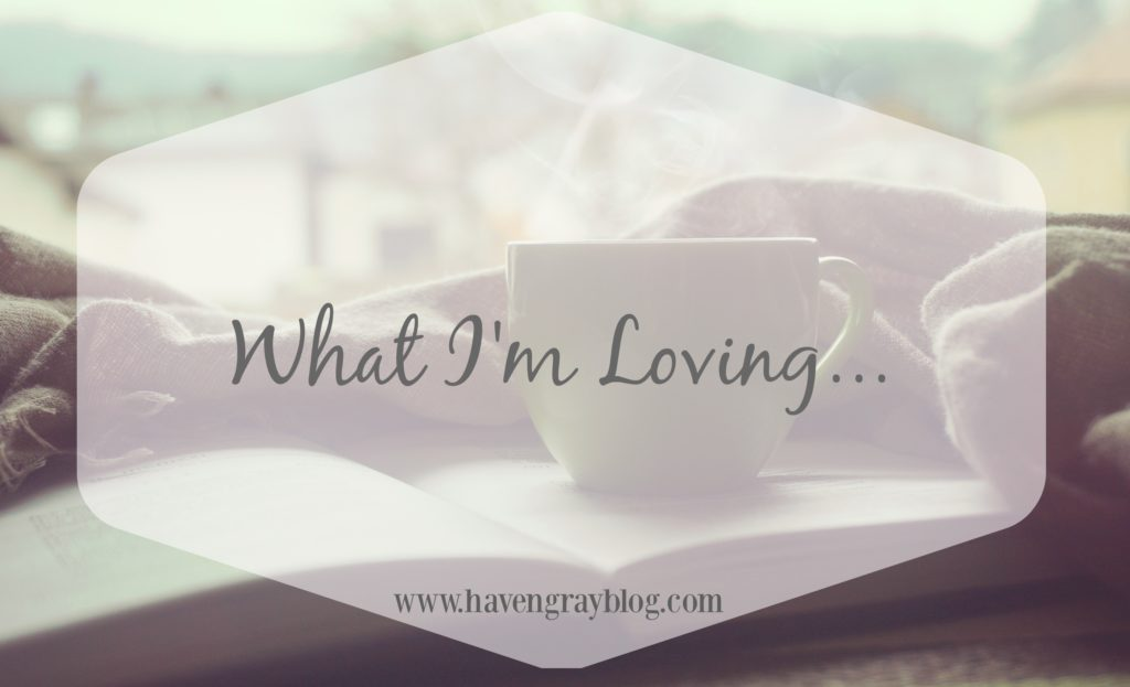 What I'm Loving | Haven Gray Blog