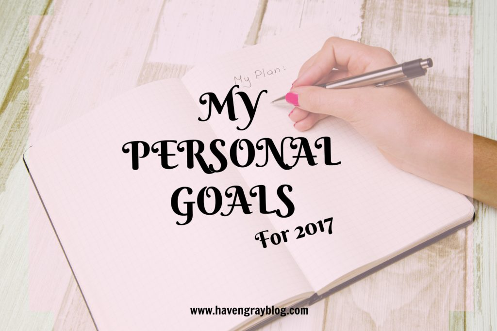 Personal Goals 2017 | Haven Gray The Blog