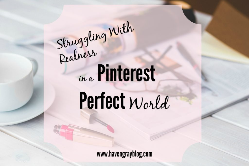 Struggling With Realness in a Pinterest Perfect World