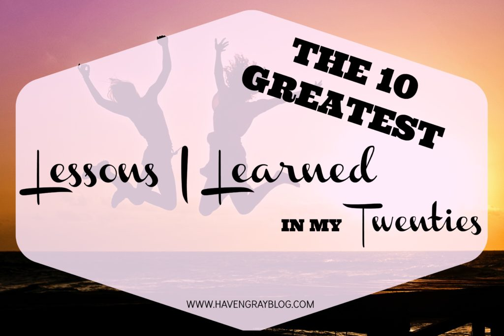 10 Greatest Lessons Learned in My Twenties | Haven Gray {the blog}