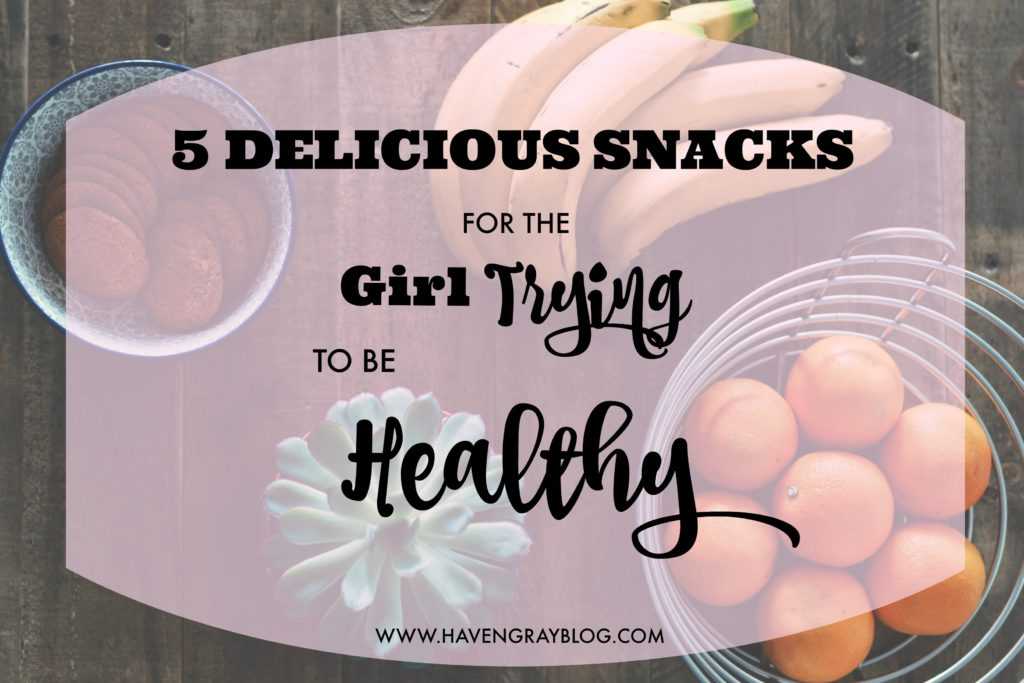 5 Delicious Snack for the Girl Trying to be Healthy | Haven Gray {the blog}