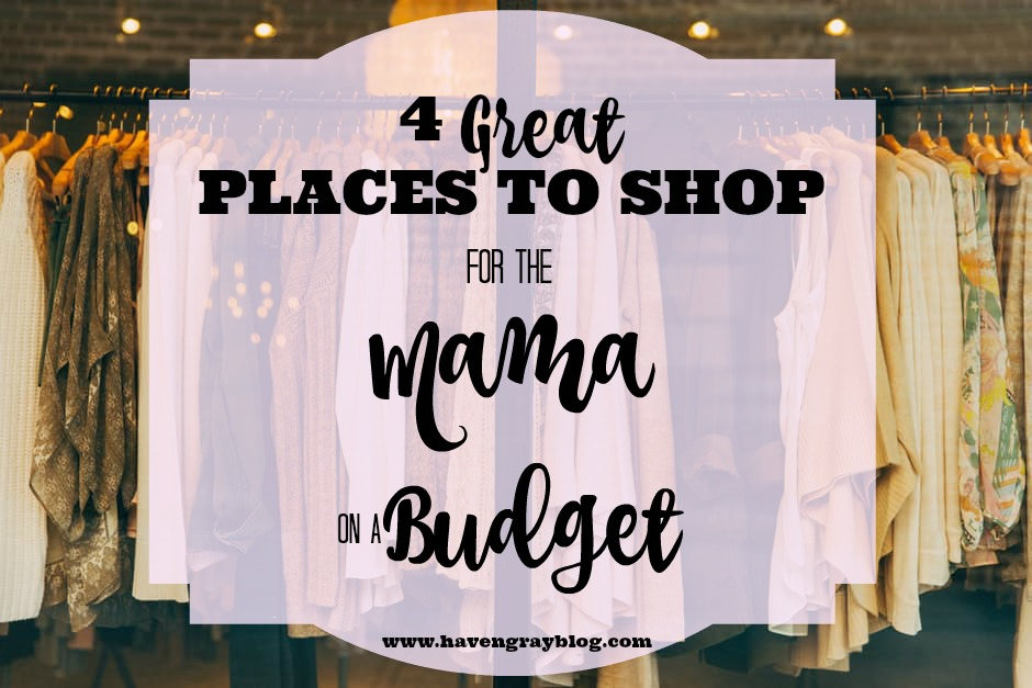 4 Great Places to Shop for the Mama on a Budget   Haven Gray {the blog}
