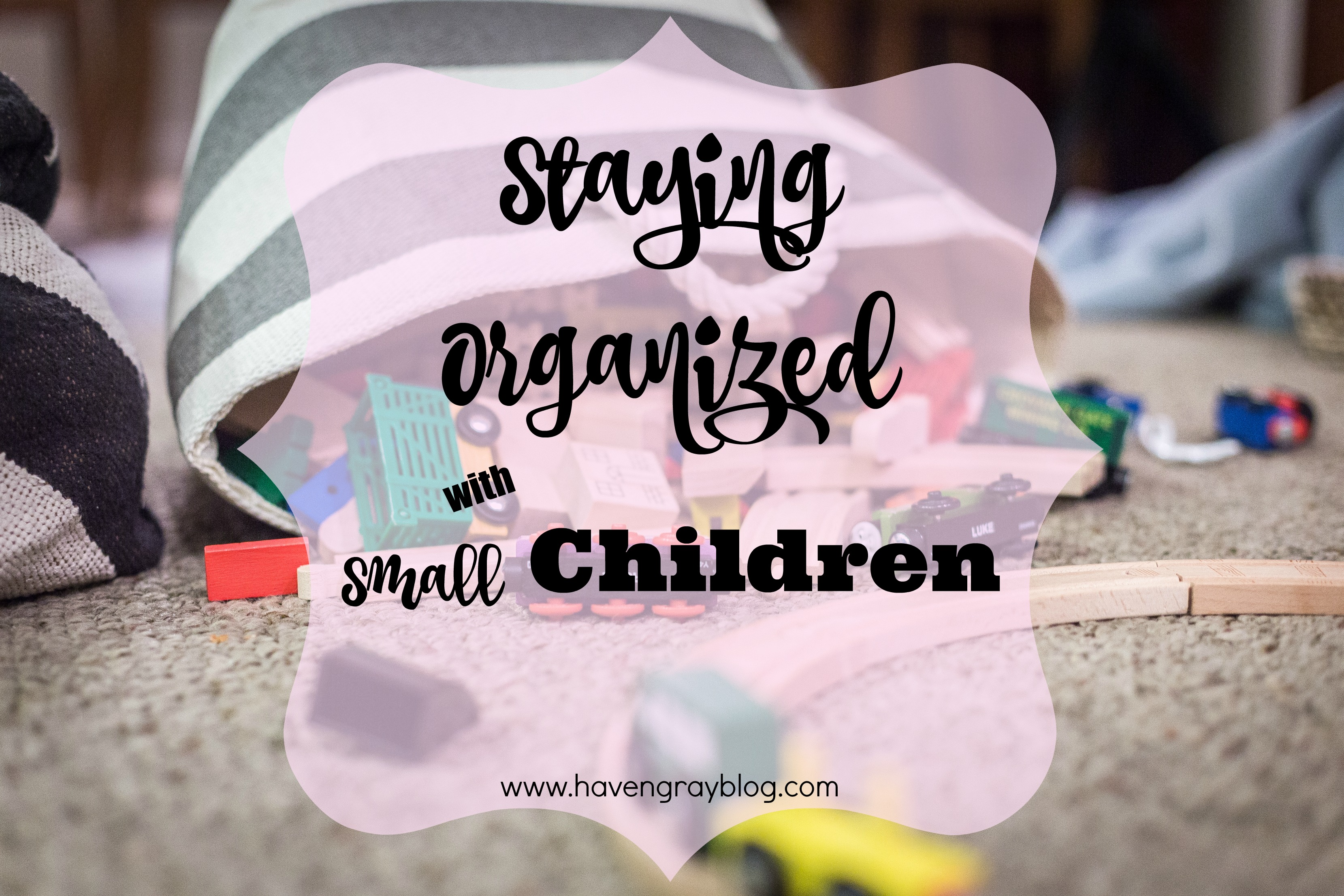 Staying Organized With Small Children | Haven Gray {The Blog}